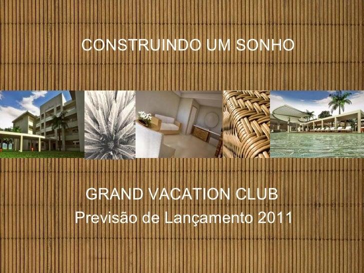 CONSTRUINDO UM SONHO GRAND VACATION CLUBPrevisão de Lançamento 2011