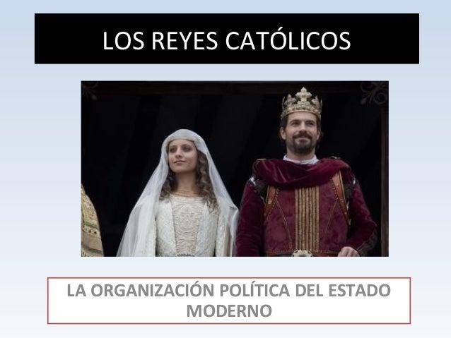 LOS REYES CATÓLICOS  LA ORGANIZACIÓN POLÍTICA DEL ESTADO  MODERNO
