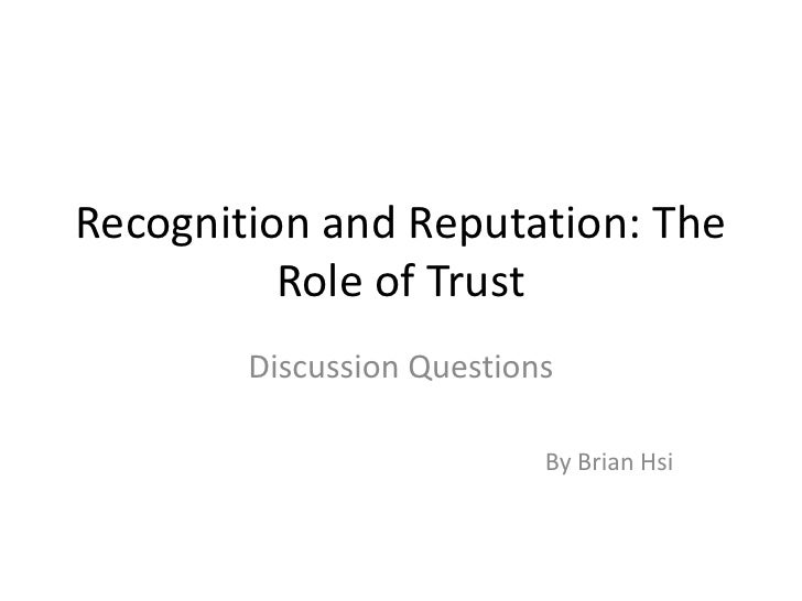 Recognition and Reputation: The           Role of Trust         Discussion Questions                             By Brian ...
