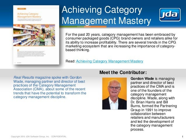 Copyright 2013 JDA Software Group, Inc. - CONFIDENTIAL Achieving Category Management Mastery 1 For the past 20 years, cate...