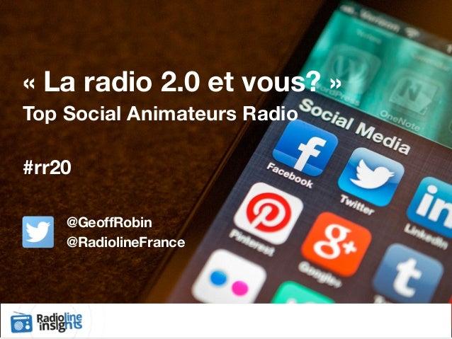 «La radio 2.0 et vous?» Top Social Animateurs Radio   #rr20 @GeoffRobin @RadiolineFrance