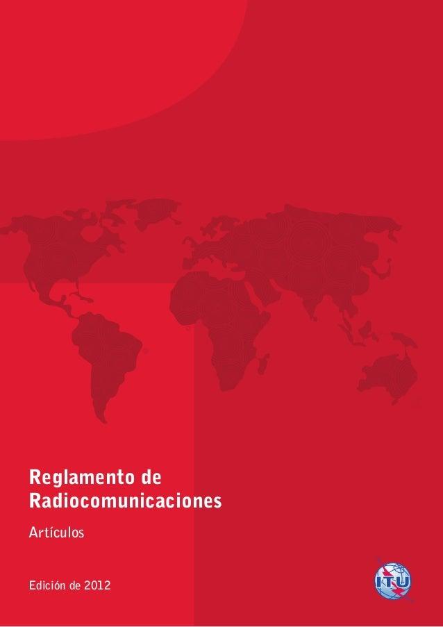 Reglamento deRadiocomunicacionesArtículosEdición de 2012Ediciónde20121ReglamentodeRadiocomunicacionesArtículosImpreso en S...