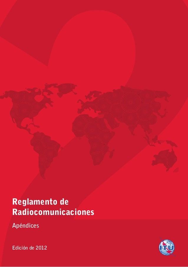 Reglamento deRadiocomunicacionesApéndicesEdición de 2012Ediciónde20122ReglamentodeRadiocomunicacionesApéndicesImpreso en S...