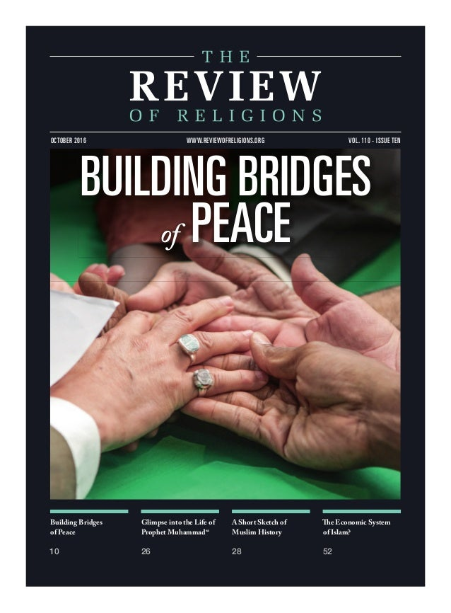 Building Bridges of Peace 10 Glimpse into the Life of Prophet Muhammadsa 26 A Short Sketch of Muslim History 28 The Econom...