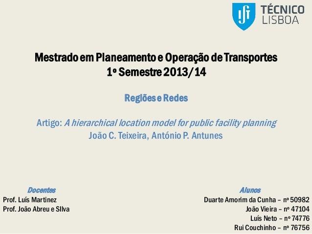 Mestradoem Planeamentoe Operação de Transportes 1º Semestre2013/14 RegiõeseRedes Artigo: A hierarchical location model for...