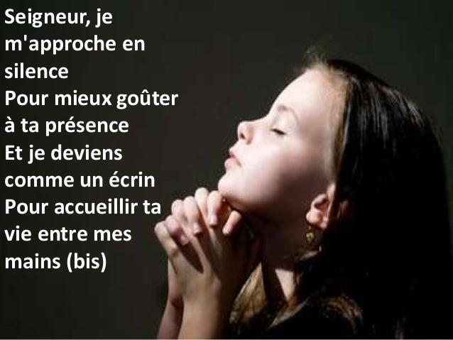 Seigneur, je m'approche en silence Pour mieux goûter à ta présence Et je deviens comme un écrin Pour accueillir ta vie ent...