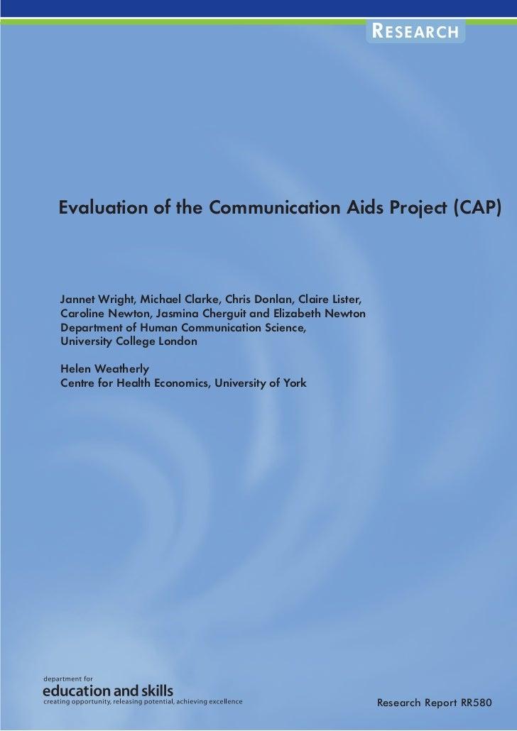 R ESEARCHEvaluation of the Communication Aids Project (CAP)Jannet Wright, Michael Clarke, Chris Donlan, Claire Lister,Caro...