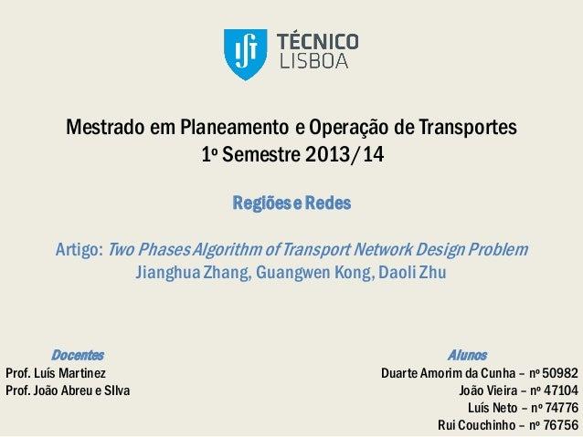 Mestrado em Planeamento e Operação de Transportes 1º Semestre 2013/14 RegiõeseRedes Artigo: Two PhasesAlgorithm ofTranspor...