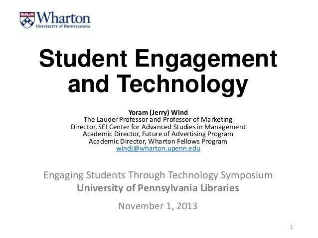 Student Engagement and Technology Yoram (Jerry) Wind The Lauder Professor and Professor of Marketing Director, SEI Center ...