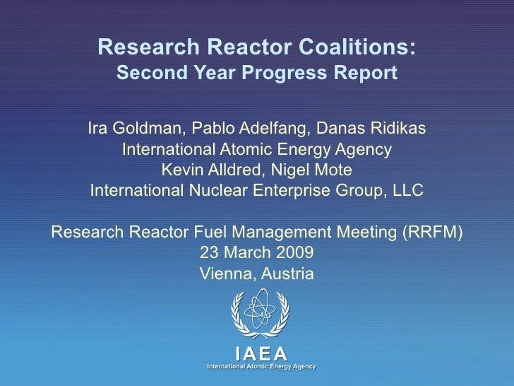 Research Reactor Coalitions: Second Year Progress Report Ira Goldman, Pablo Adelfang, Danas Ridikas International Atomic E...