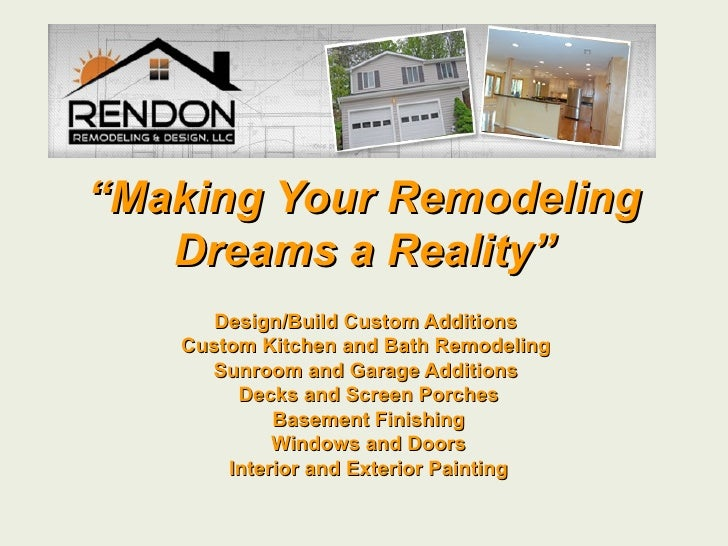 """Making Your Remodeling    Dreams a Reality""       Design/Build Custom Additions    Custom Kitchen and Bath Remodeling  ..."