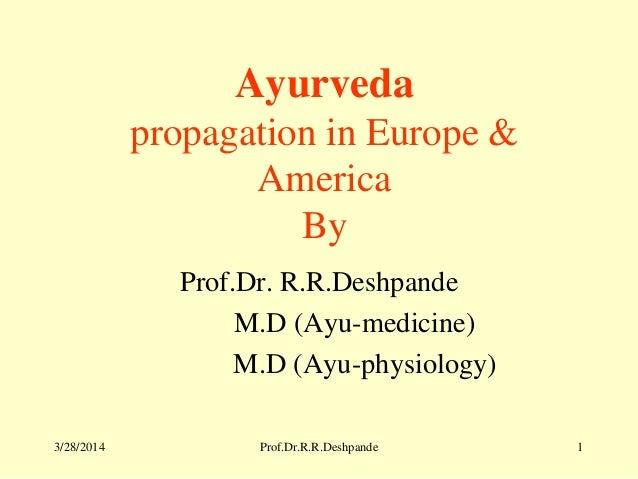 3/28/2014 Prof.Dr.R.R.Deshpande 1 Ayurveda propagation in Europe & America By Prof.Dr. R.R.Deshpande M.D (Ayu-medicine) M....
