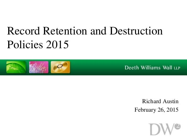 Record Retention and Destruction Policies 2015 Richard Austin February 26, 2015