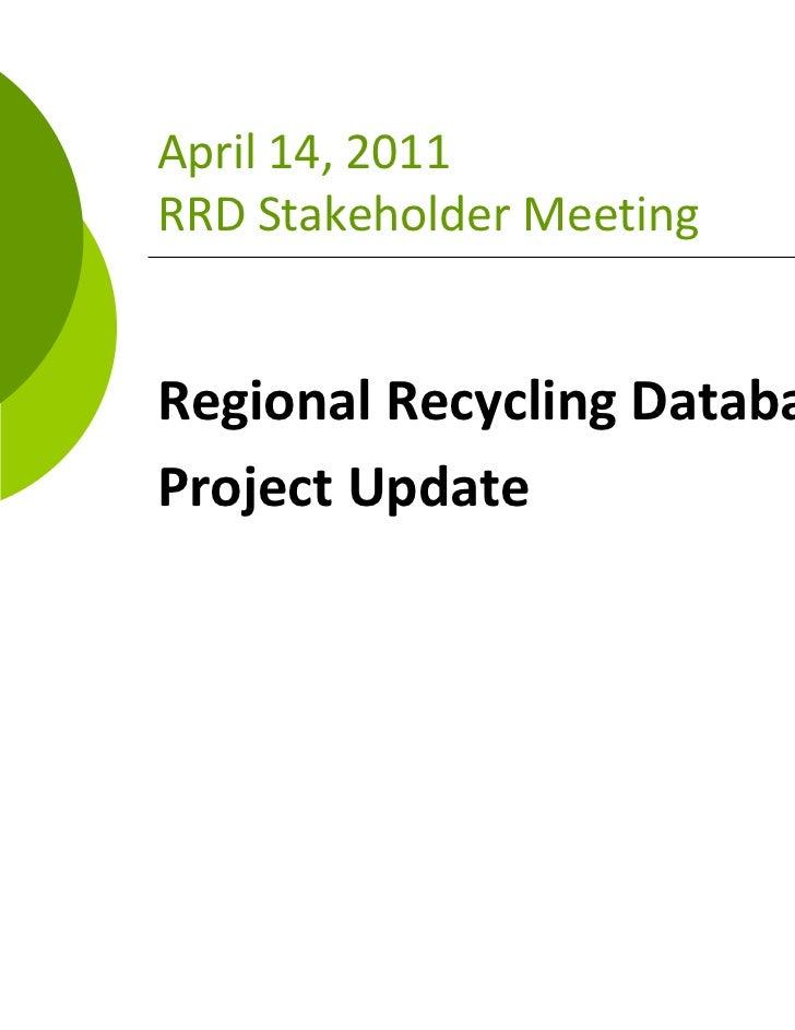 April14,2011RRDStakeholderMeetingRegionalRecyclingDatabaseProjectUpdate