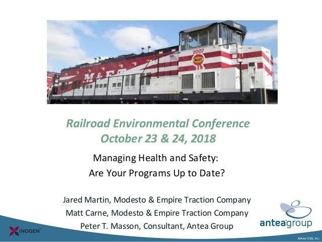 Antea USA, Inc. Railroad Environmental Conference October 23 & 24, 2018 Managing Health and Safety: Are Your Programs Up t...
