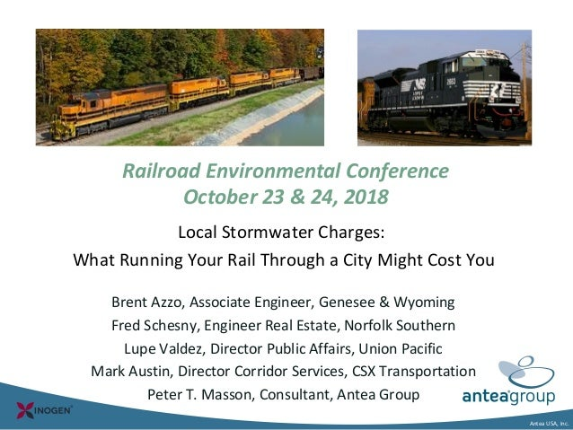 Antea USA, Inc. Railroad Environmental Conference October 23 & 24, 2018 Local Stormwater Charges: What Running Your Rail T...