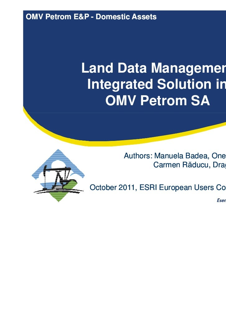 OMV Petrom E&P - Domestic Assets             Land Data Management              Integrated Solution in                 OMV ...