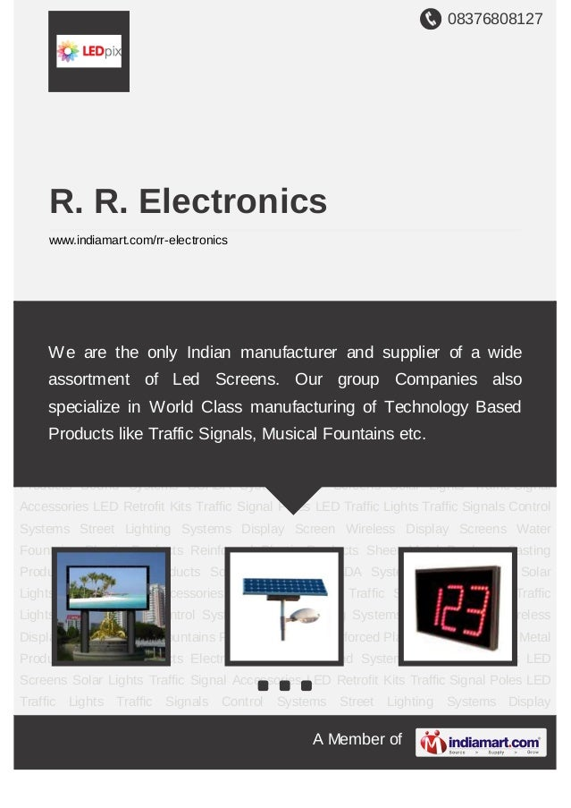 08376808127A Member ofR. R. Electronicswww.indiamart.com/rr-electronicsLED Screens Solar Lights Traffic Signal Accessories...