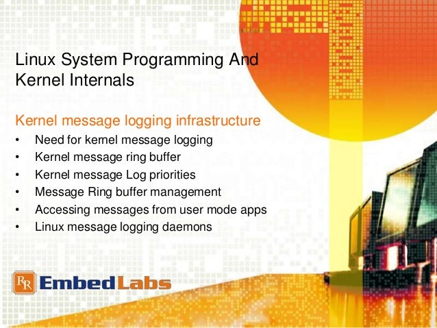 operating system and kernel log buffer Yet, it is the only tool available for a mainstream operating system that has   that is, a write buffer is used to log events until it reaches its limit.