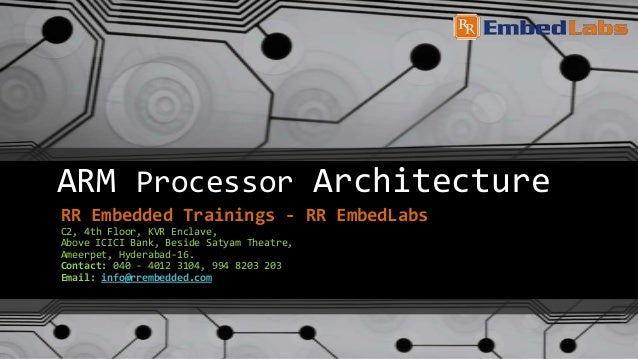 ARM Processor Architecture RR Embedded Trainings - RR EmbedLabs C2, 4th Floor, KVR Enclave, Above ICICI Bank, Beside Satya...