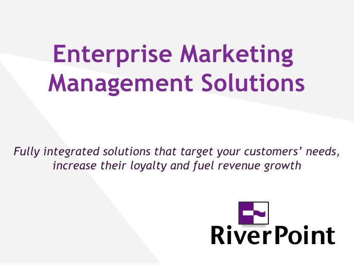 Enterprise Marketing  Management Solutions Fully integrated solutions that target your customers' needs, increase their lo...