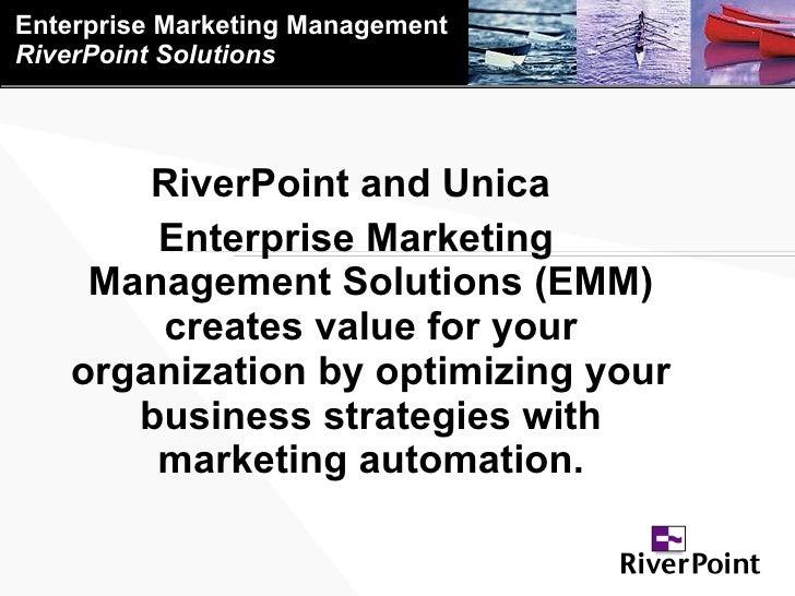 Enterprise Marketing Management RiverPoint Solutions <ul><li>RiverPoint and Unica  </li></ul><ul><li>Enterprise Marketing ...