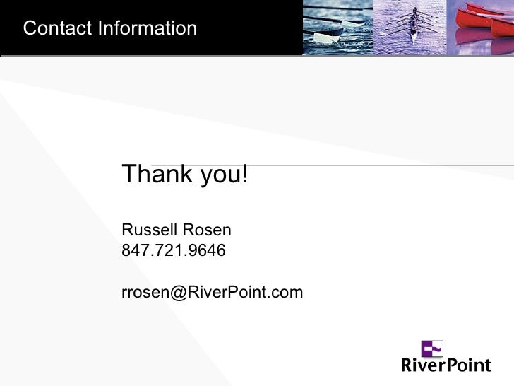 Thank you! Russell Rosen 847.721.9646 [email_address] Contact Information