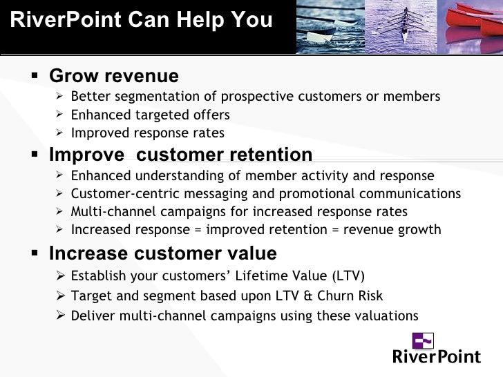 RiverPoint Can Help You <ul><li>Grow revenue </li></ul><ul><ul><li>Better segmentation of prospective customers or members...