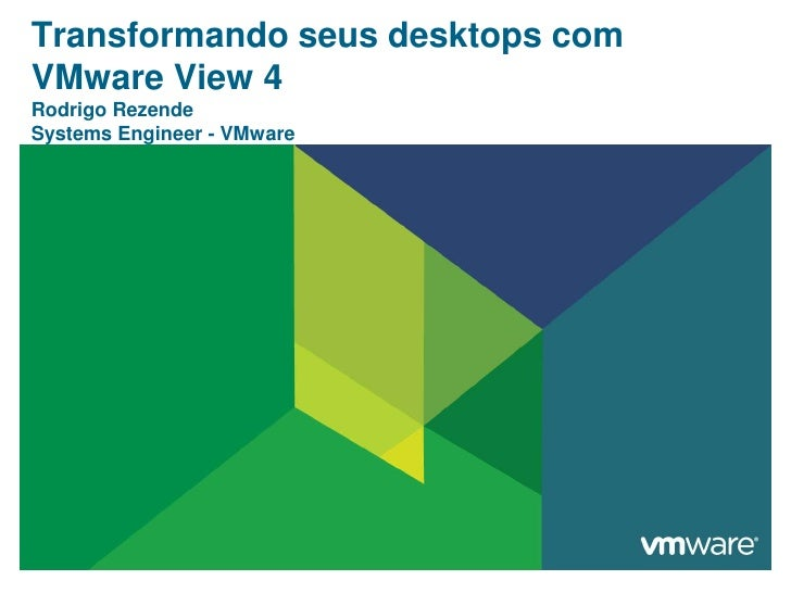 Transformandoseus desktops com VMware View 4Rodrigo RezendeSystems Engineer - VMware<br />