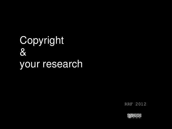 Copyright&your research                RRF 2012