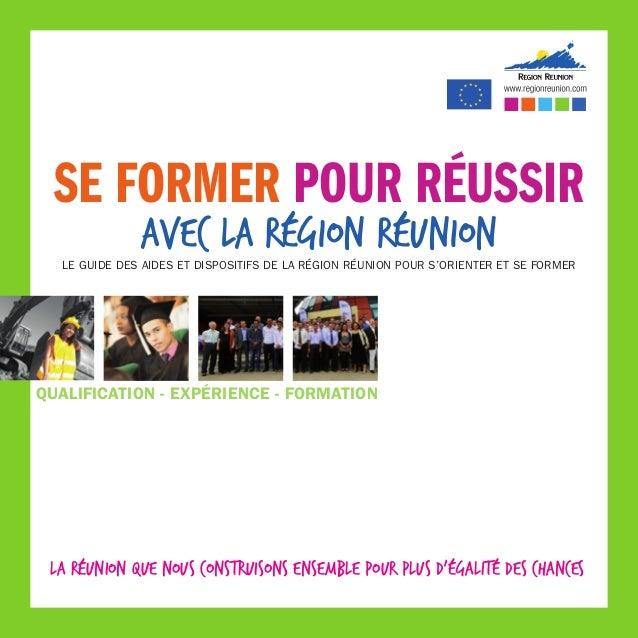 se former pour réussir              avec la région réunion  Le guide des aides et dispositifs de la Région Réunion pour s'...