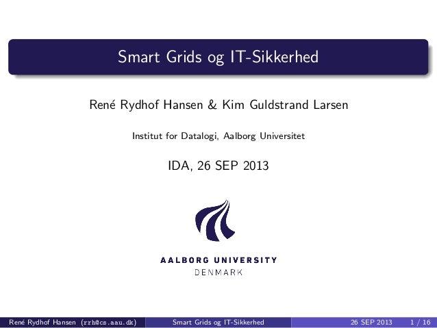 Smart Grids og IT-Sikkerhed Ren´e Rydhof Hansen & Kim Guldstrand Larsen Institut for Datalogi, Aalborg Universitet IDA, 26...