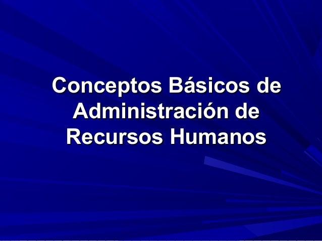 Conceptos Básicos deConceptos Básicos de Administración deAdministración de Recursos HumanosRecursos Humanos