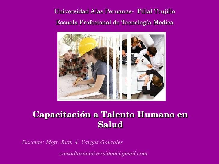 Universidad Alas Peruanas-  Filial Trujillo Escuela Profesional de Tecnología Medica Docente: Mgtr. Ruth A. Vargas Gonzale...