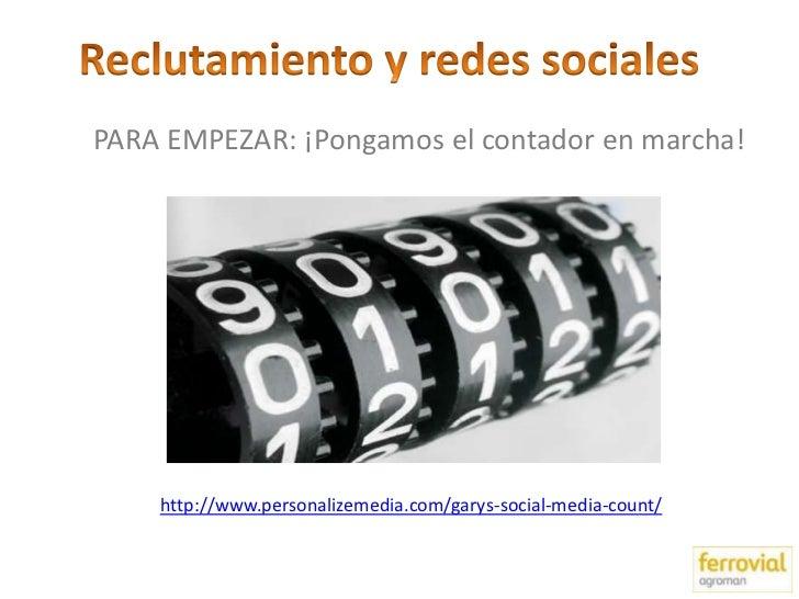 PARA EMPEZAR: ¡Pongamos el contador en marcha!    http://www.personalizemedia.com/garys-social-media-count/