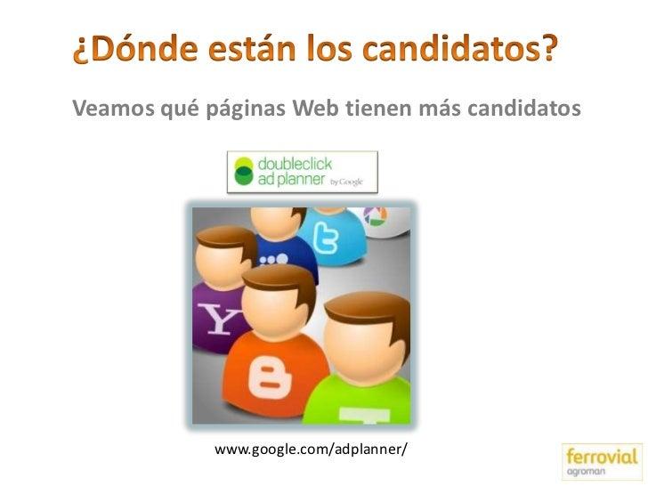 Veamos qué páginas Web tienen más candidatos            www.google.com/adplanner/