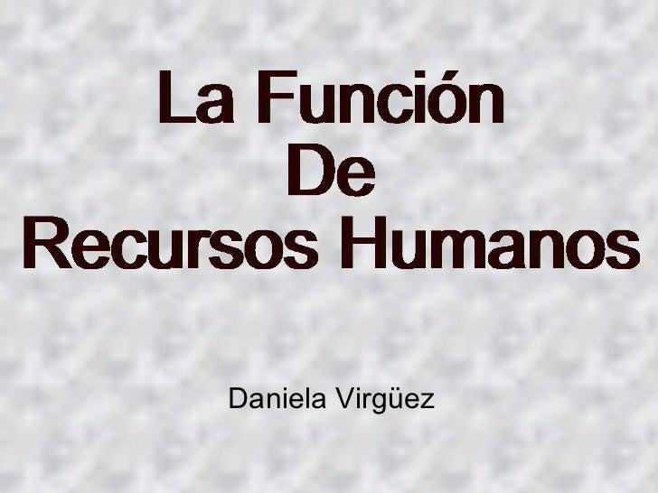 Daniela Virgüez La Función  De  Recursos Humanos