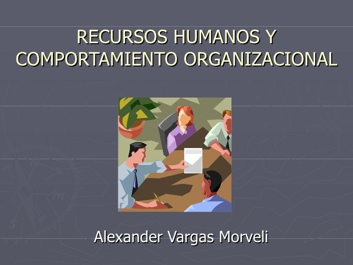 RECURSOS HUMANOS Y COMPORTAMIENTO ORGANIZACIONAL Alexander Vargas Morveli