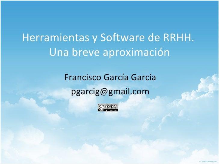 Herramientas y Software de RRHH.  Una breve aproximación Francisco García García [email_address]