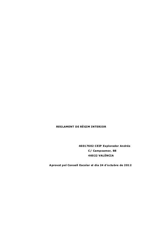 REGLAMENT DE RÈGIM INTERIOR 46017602 CEIP Explorador Andrés C/ Campoamor, 88 46022 VALÈNCIA Aprovat pel Consell Escolar el...
