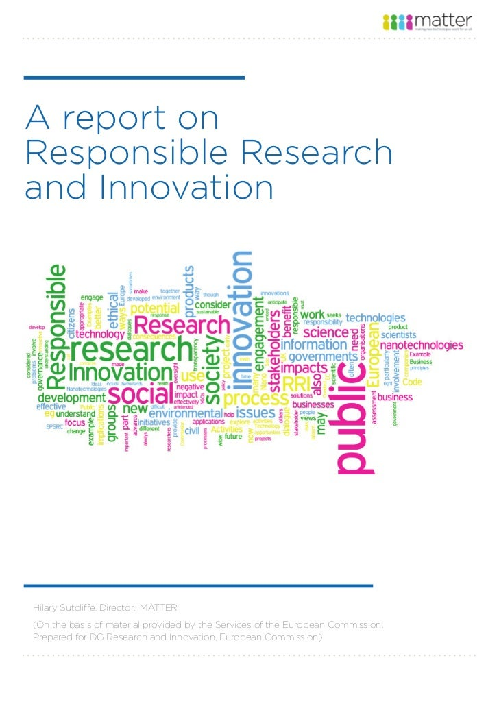 A report onResponsible Researchand Innovation A Report on Responsible Research & InnovationHilary Sutcliffe, Director, MAT...