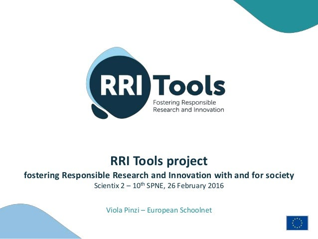 RRI Tools project fostering Responsible Research and Innovation with and for society Scientix 2 – 10th SPNE, 26 February 2...
