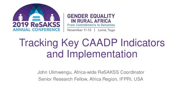 Tracking Key CAADP Indicators and Implementation John Ulimwengu, Africa-wide ReSAKSS Coordinator Senior Research Fellow, A...