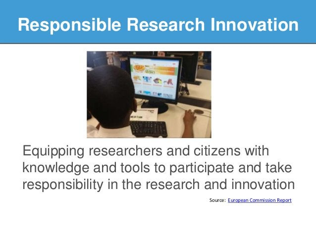 Equipping researchers and citizens with knowledge and tools to participate and take responsibility in the research and inn...