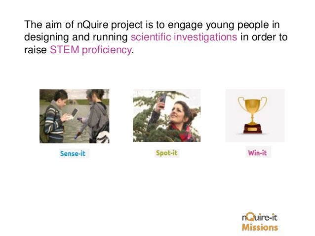 The aim of nQuire project is to engage young people in designing and running scientific investigations in order to raise S...