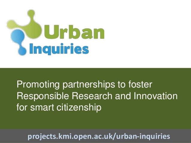 Promoting partnerships to foster Responsible Research and Innovation for smart citizenship projects.kmi.open.ac.uk/urban-i...