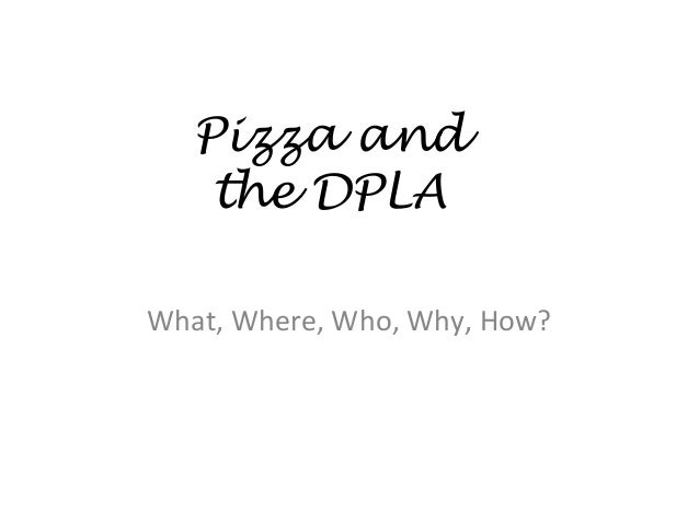 What, Where, Who, Why, How? Pizza and the DPLA