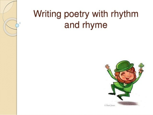 Writing poetry with rhythm  and rhyme