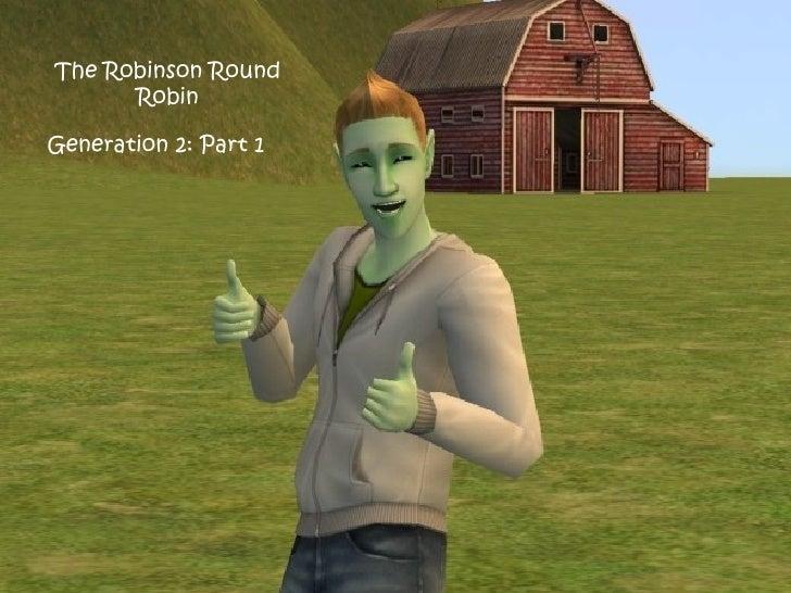The Robinson Round Robin Generation 2: Part 1