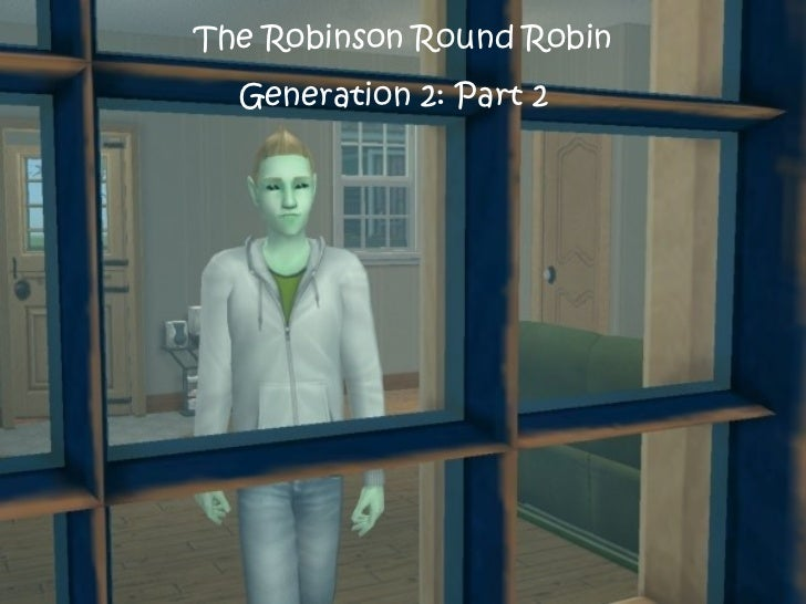 The Robinson Round Robin Generation 2: Part 2